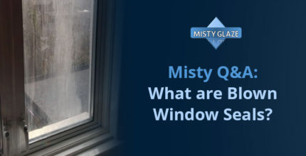 Blown Window Seals - Window Repairs - London - Essex - Misty Glaze Q&A -